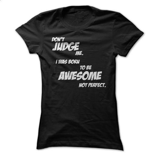 Dont Judge Me Tee, Dont Judge Me I Was Born To Be Awesome Not Perfect T Shirt - #tshirt #transesophageal echo. I WANT THIS => https://www.sunfrog.com/Funny/Dont-Judge-Me-Tee-Dont-Judge-Me-I-Was-Born-To-Be-Awesome-Not-Perfect-T-Shirt-Ladies.html?60505