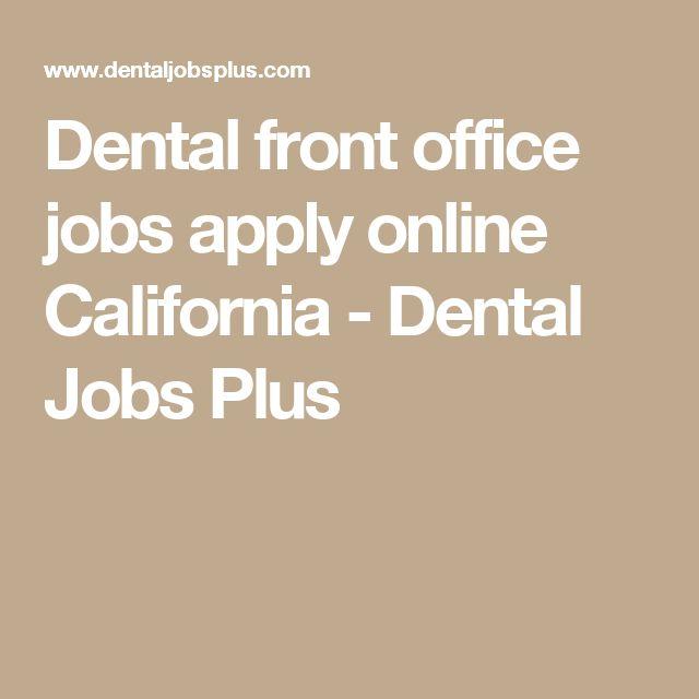 Dental front office jobs apply online California - Dental Jobs Plus