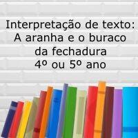 Interpretação de texto: A aranha e o buraco da fechadura - 4º ou 5º ano