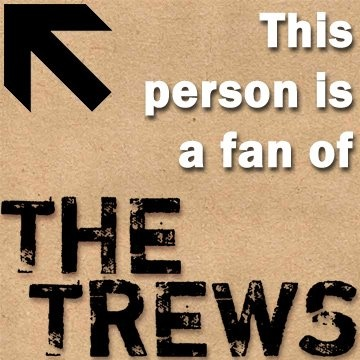 This person is a fan of The Trews.