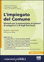 L'impiegato del Comune: manuale per la preparazione ai concorsi di categoria C e D negli enti locali di  S. Biancardi