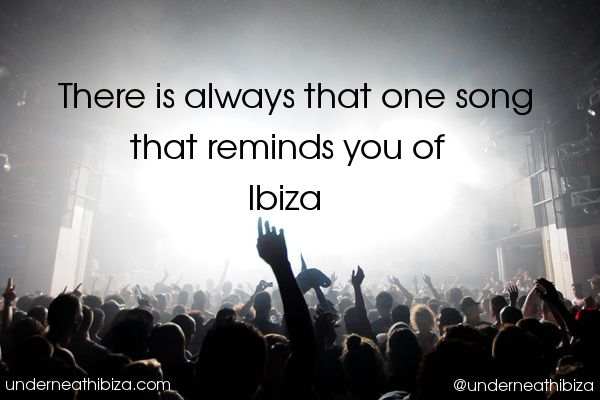 There's always that one song that reminds you of Ibiza. What's yours?