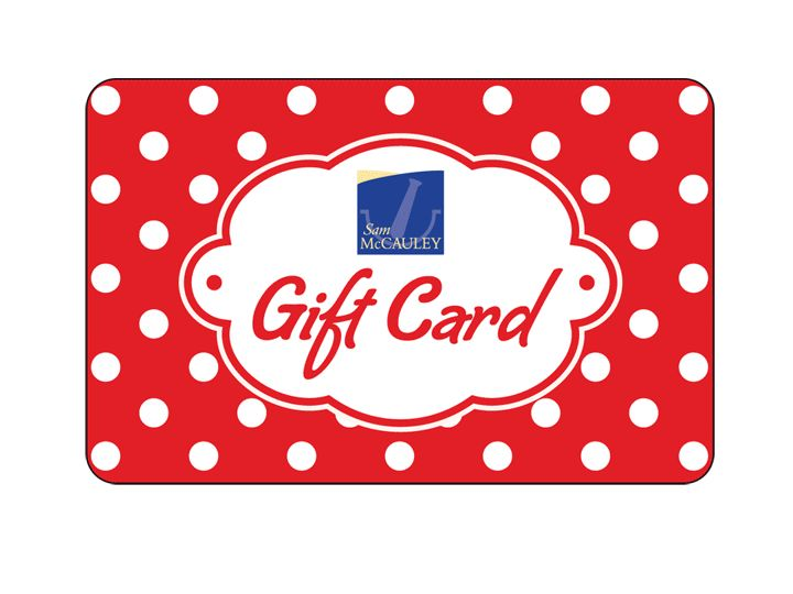 With so much instore for them to choose from - a gift card from Sam McCauleys is always a great gift idea!