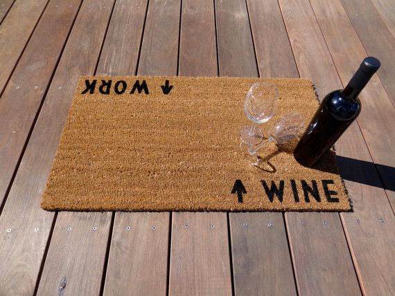 Why have a boring old door mat when you can make a unique statement coming AND going! Declare your priorities with this Wine / Work door mat.