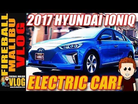 2017 HYUNDAI IONIQ ELECTRIC CAR!- FIREBALL MALIBU VLOG 657  #hyundai #electriccar #ioniq