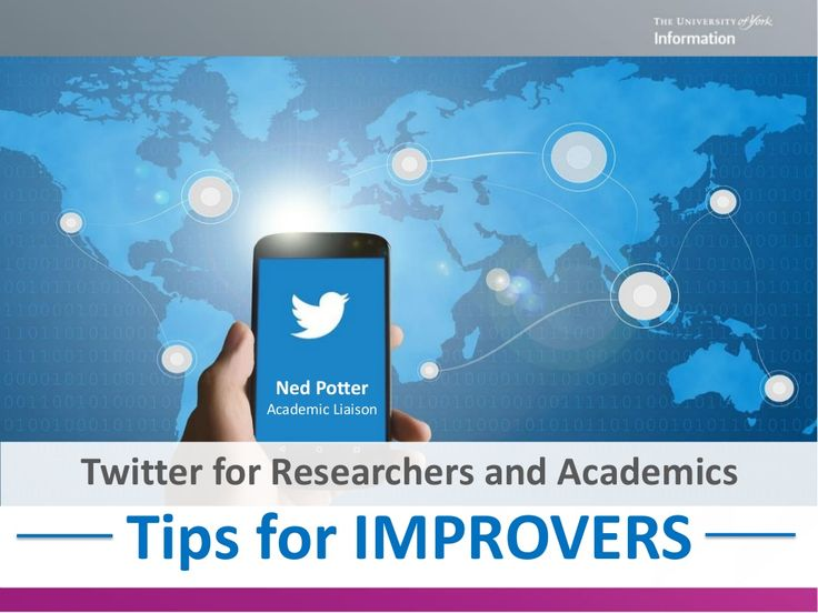 Twitter for Researchers & Academics: Tips for IMPROVERS by University of York Library  via slideshare