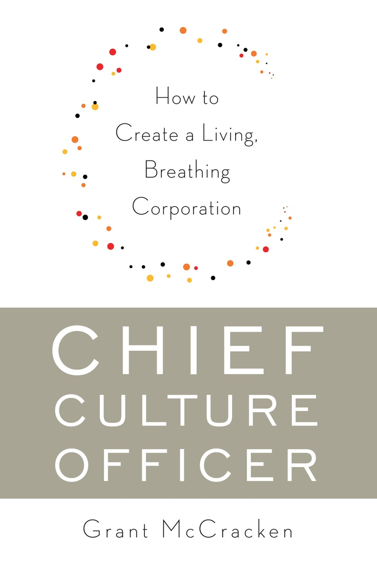 Chief Culture Officer By Grant Mccracken A Smart Proposal For Creating The  Type Of Position