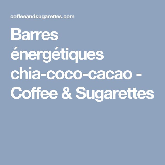 Barres énergétiques chia-coco-cacao - Coffee & Sugarettes