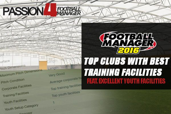Top Football Manager 2016 Clubs with Best Training Facilities