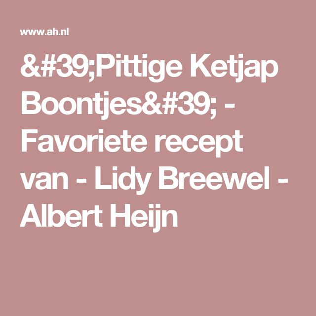 'Pittige Ketjap Boontjes' - Favoriete recept van - Lidy Breewel - Albert Heijn