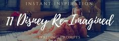 11 Disney Re-imagined Writing Prompts