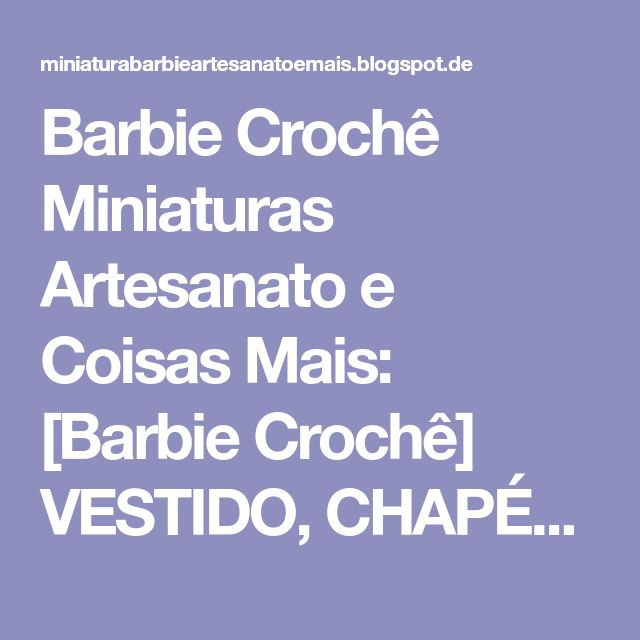 Barbie Crochê Miniaturas Artesanato e Coisas Mais: [Barbie Crochê] VESTIDO, CHAPÉU E BOLERO DE CROCHÊ PARA BARBIE COM GRÁFICO - 1000 MAILLES ROBES DE POUPÉE