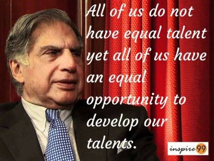 ratan tata - All of us do not have equal talent yet all of us have an equal opportunity to develop our talents.