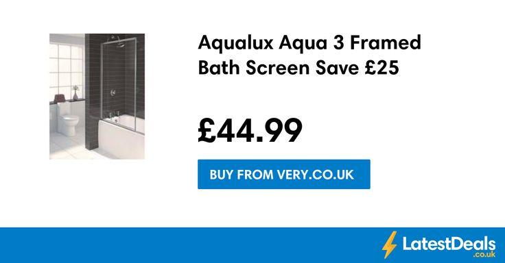 Aqualux Aqua 3 Framed Bath Screen Save £25, £44.99 at Very.co.uk