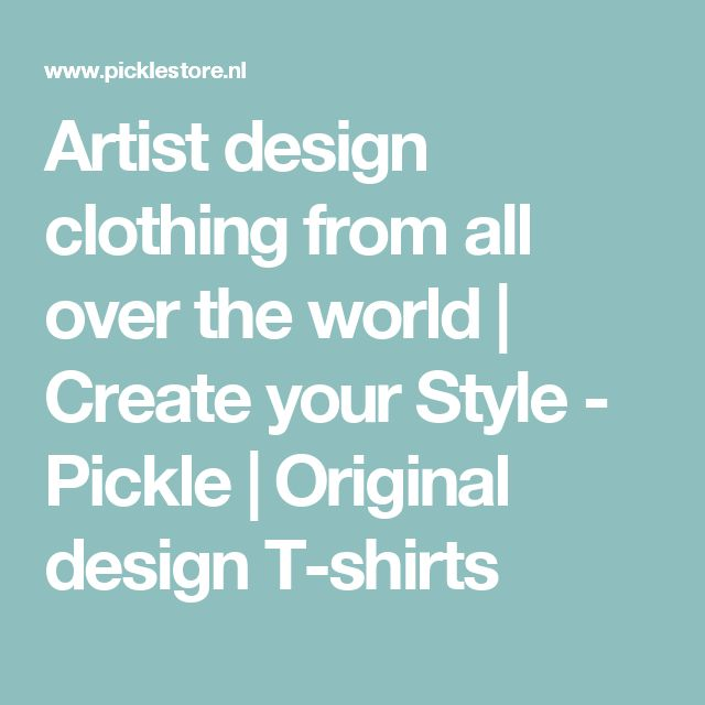 Artist design clothing from all over the world | Create your Style - Pickle | Original design T-shirts