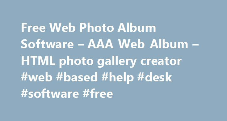 Free Web Photo Album Software – AAA Web Album – HTML photo gallery creator #web #based #help #desk #software #free http://albuquerque.nef2.com/free-web-photo-album-software-aaa-web-album-html-photo-gallery-creator-web-based-help-desk-software-free/  # Now you can create great looking web photo albums from your digital photos and upload them on your own website with SWGSoft's freeware web photo album – powerful and simple tool to make your own stylish web albums ! Do You have your own…