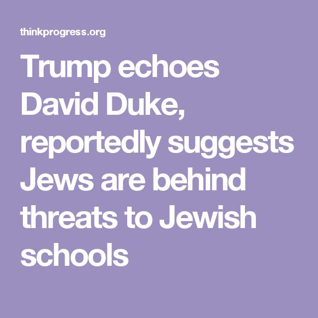 Trump echoes David Duke, reportedly suggests Jews are behind threats to Jewish schools