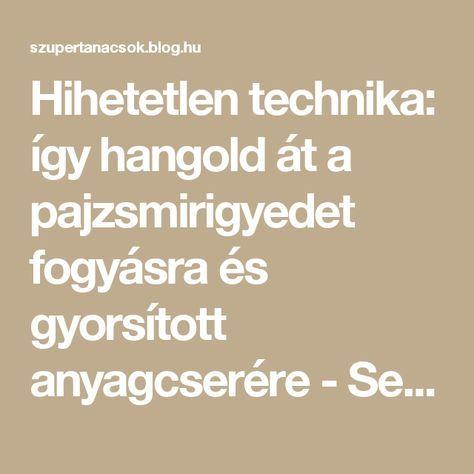 Hihetetlen technika: így hangold át a pajzsmirigyedet fogyásra és gyorsított anyagcserére - Segithetek.blog.hu