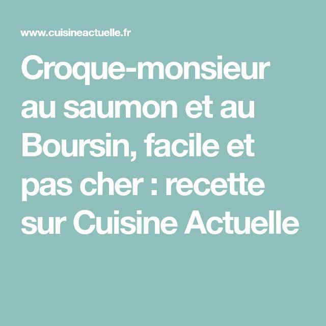 Croque-monsieur au saumon et au Boursin, facile et pas cher : recette sur Cuisine Actuelle
