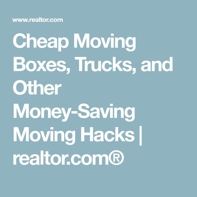 Cheap Moving Boxes, Trucks, and Other Money-Saving Moving Hacks | realtor.com®
