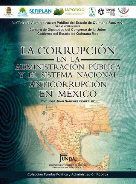 La corrupción en la administración pública y el sistema nacional anticorrupción en México / José Juan Sánchez González