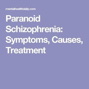 Paranoid Schizophrenia: Symptoms, Causes, Treatment
