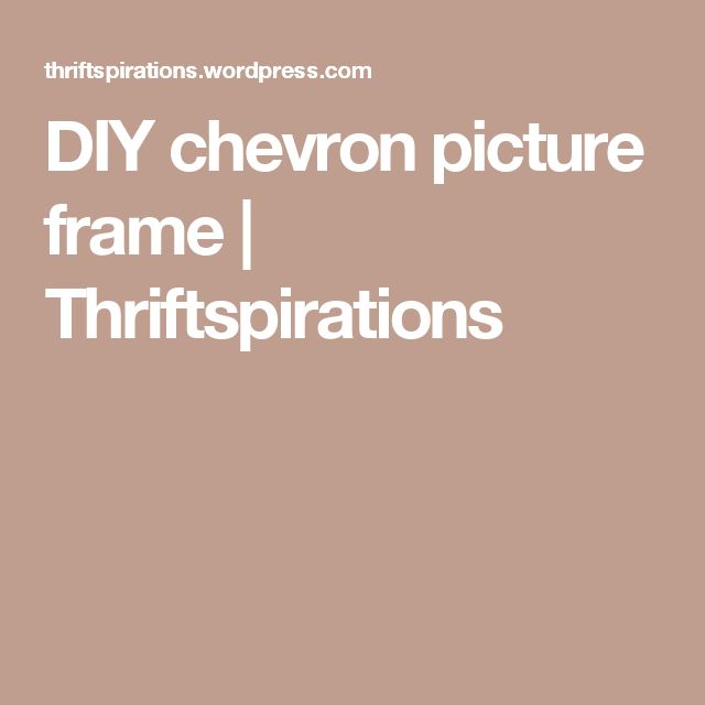 DIY chevron picture frame | Thriftspirations