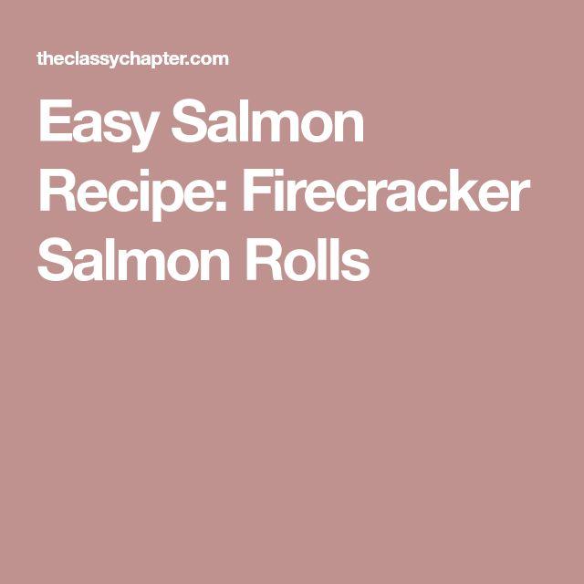 Easy Salmon Recipe: Firecracker Salmon Rolls