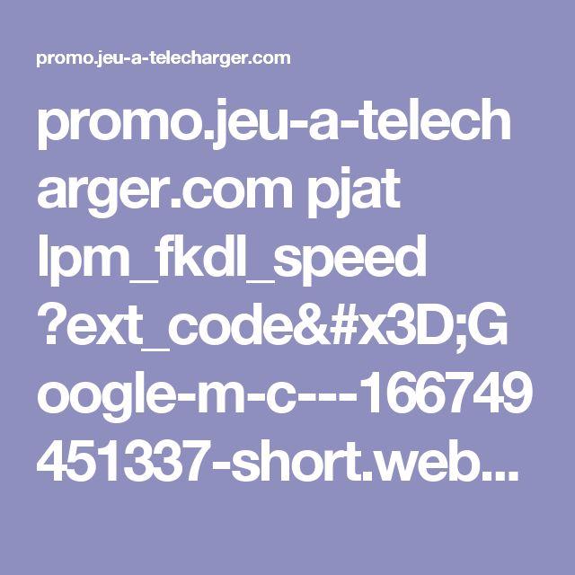 promo.jeu-a-telecharger.com pjat lpm_fkdl_speed ?ext_code=Google-m-c---166749451337-short.web-mar.com&gclid=CNX6qIvDs9UCFXgz0wod9CYDHA&reco_result=eyJhbGlhcyI6IjMyNTcwMjEwMjY5MyIsImhlYWRlciI6IndhcC1uZXR3b3JrLWluZm8iLCJpcCI6IjkyLjE4NC4xMDEuODMifQ==