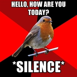 Retail Robin - hello, how are you today? *silence* I love it when people ignore me... ALL THE TIME lmfaoooo