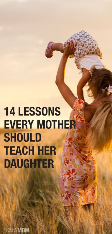 14 lessons every mother should teach her daughter.