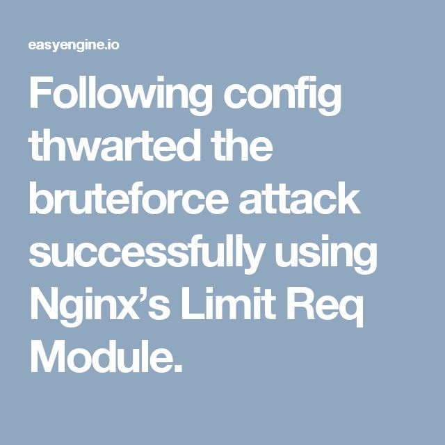 Following config thwarted the bruteforce attack successfully using Nginx's Limit Req Module.