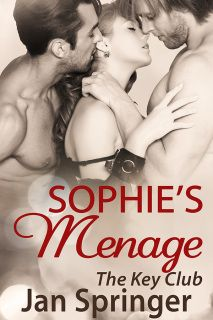 Sophie's Ménage by Jan Springer...The Key Club 4 - Contemporary erotic romance m/f/m ~ Spunky Girl Publishing