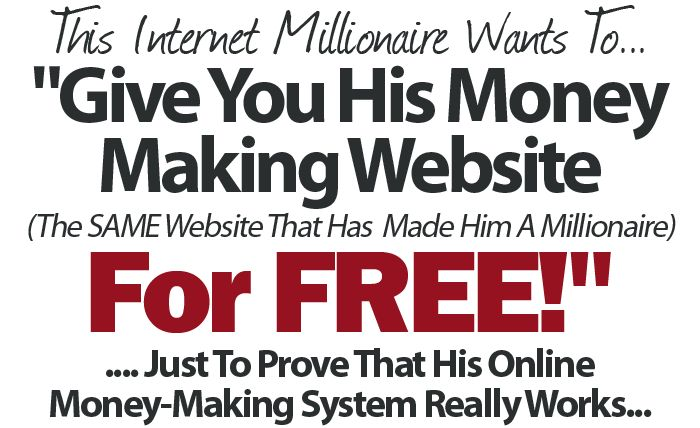 This Internet Millionaire Wants To Give You His Money Making Website For Free!