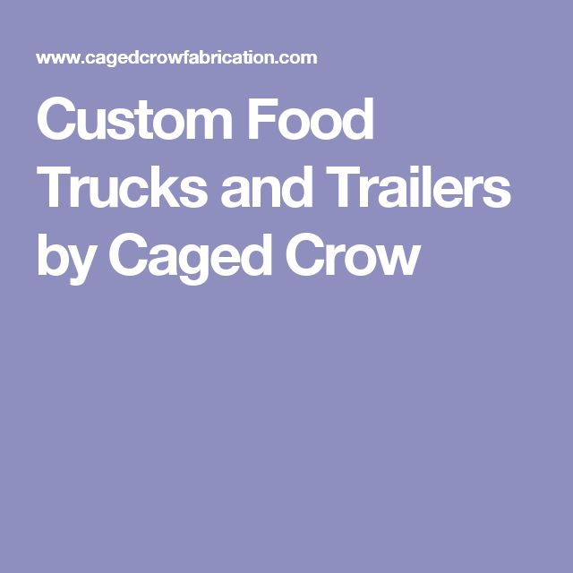 Custom Food Trucks and Trailers by Caged Crow