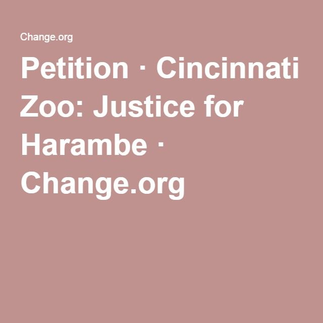 Petition · Cincinnati Zoo: Justice for Harambe · Change.org