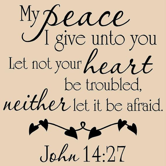 """...let not your heart be troubled...""~John 14:27~"