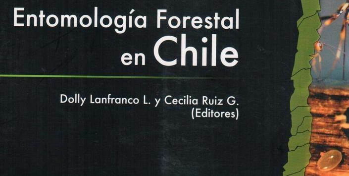 Dolly Lanfranco L. y Cecilia Ruiz G., editoras. Entomología forestal en Chile. Valdivia, Ediciones Universidad Austral de Chile, 2010.
