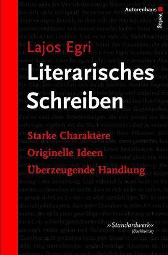 Literarisches Schreiben: Starke Charaktere - Originelle Ideen - Überzeugende Handlung