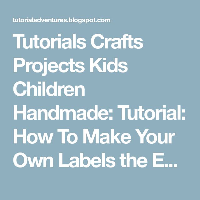 Tutorials Crafts Projects Kids Children Handmade: Tutorial: How To Make Your Own Labels the Easy and Cheap Way!