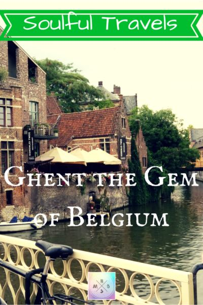 ~ Soulful Travels ~ Ghent the Gem of Belgium | Holistic Mind, Body & Soul