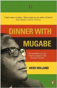 Dinner With Mugabe by Heidi Holland (March 2013) Image from: http://ecx.images-amazon.com/images/I/51vJH67783L._SY344_BO1,204,203,200_.jpg