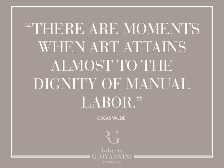 ❝There are moment when art attains almost to the dignity of manual labor ❞