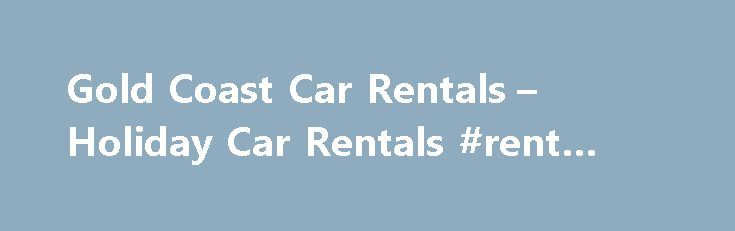 Gold Coast Car Rentals – Holiday Car Rentals #rent #for #house http://remmont.com/gold-coast-car-rentals-holiday-car-rentals-rent-for-house/  #gold coast car rentals # The Bottom Line The vehicle supplied by Queensland Gold Coast car rental company Holiday Car Rentals was serviceable, although not exactly as described in the online specifications. Additional charges for renting the car supplied by Gold Coast car rental company Holiday Car Rentals were contentious. Pros The Holiday Car…