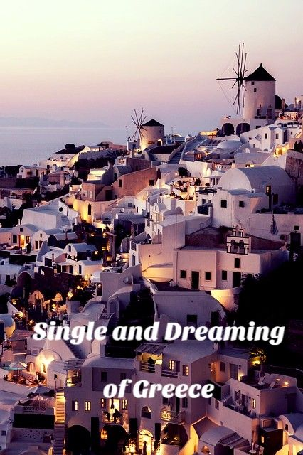 Single and Dreaming Greece