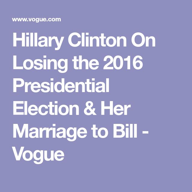 Hillary Clinton On Losing the 2016 Presidential Election & Her Marriage to Bill - Vogue