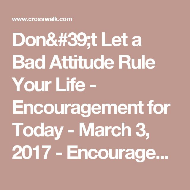 Don't Let a Bad Attitude Rule Your Life - Encouragement for Today - March 3, 2017 - Encouragement for Today - Daily Devotional