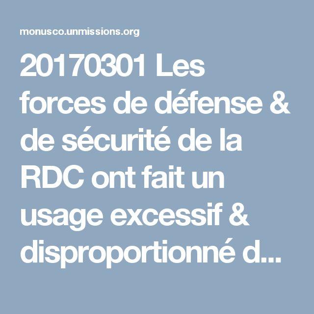 20170301 Les forces de défense & de sécurité de la RDC ont fait un usage excessif & disproportionné de la force, parfois létale, pour empêcher et contenir des manifestations en décembre 2016, selon un rapport de l'ONU