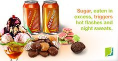 Sugar, eaten in excess, triggers hot flashes and night sweats.