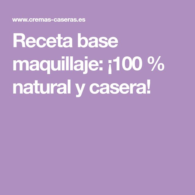 Receta base maquillaje: ¡100 % natural y casera!